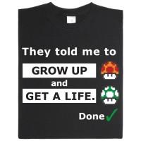 Shirt: Grow up and get a life