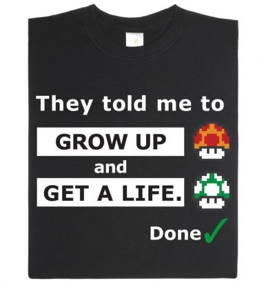 Shirt: Grow up and get a life
