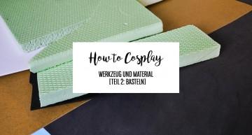 How to Cosplay – Werkzeug und Material [Teil 2: Basteln]